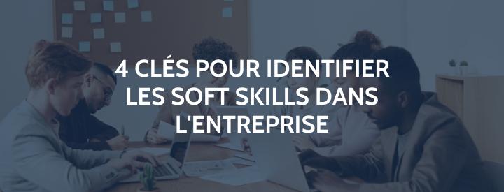 Soft skills en entreprise : comment identifier celles dont vous avez besoin ?