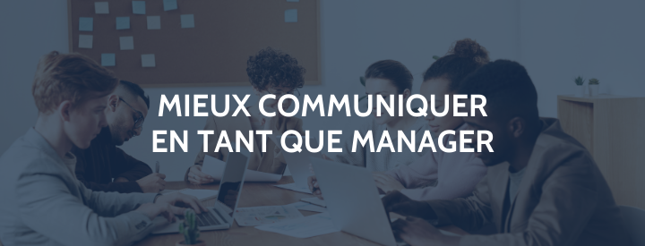[FICHE CONSEIL] Mieux communiquer quand on est manager